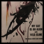 My Cat Is An Alien with Nels Cline