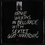 Ernie Wilkins With Sextet Gut-Markovic