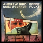 Andrew Bird & Nora O'Connor / Robbie Fulks